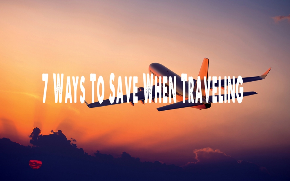 7 Ways To Save Money When Traveling